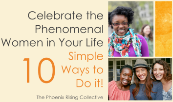 10 ways to celebrate phenomenal women in your life[the phoenix rising collective]1