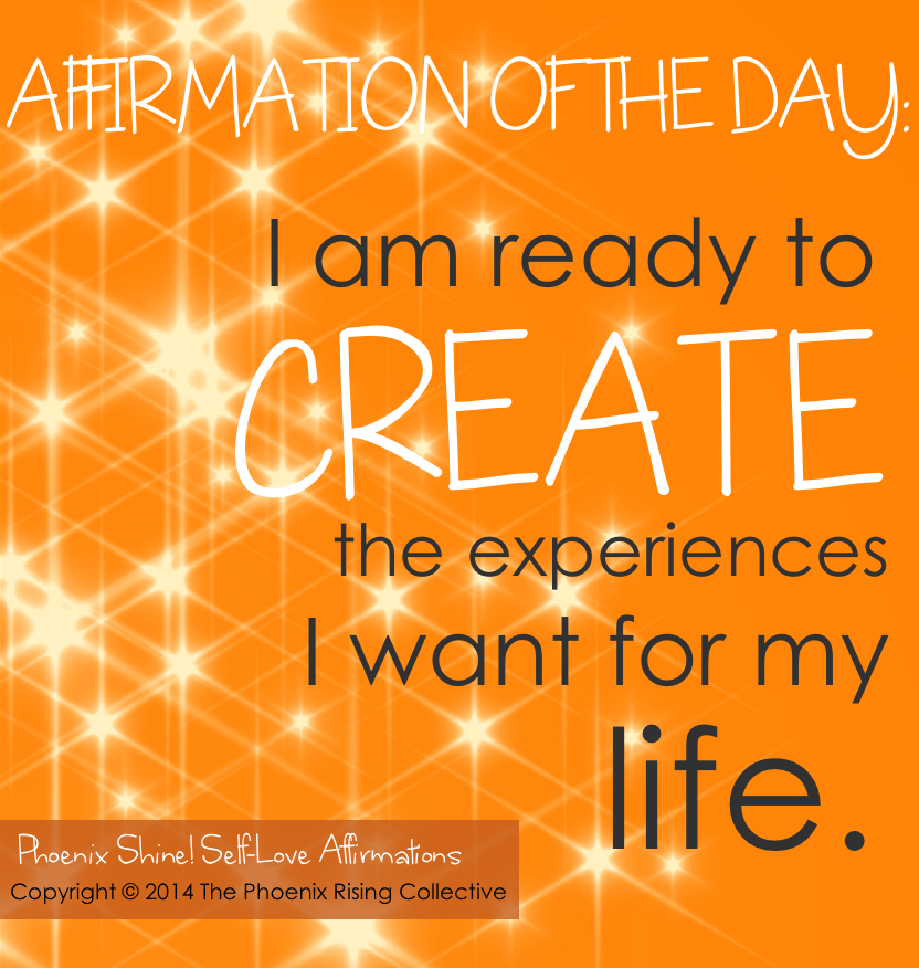 Create Your Experiences[affirmation]the phoenix rising collective