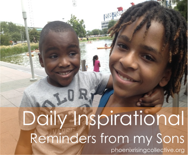 Daily_Inspirational_Reminders_from_my_Sons[phoenixrisingcollective]