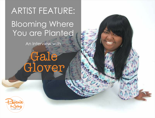 Gale Glover Artist Feature[The Phoenix Rising Collective]