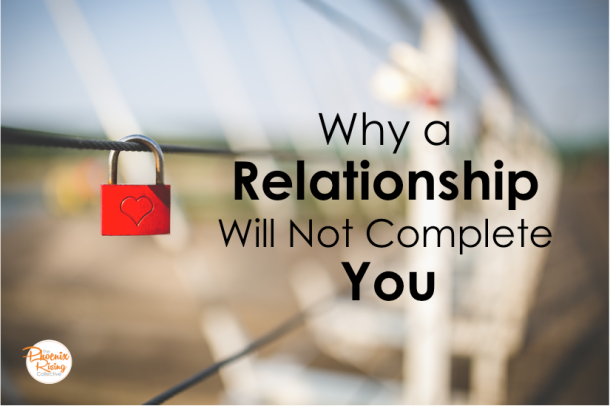 why-a-relationship-will-not-complete-youthe-phoenix-rising-collective